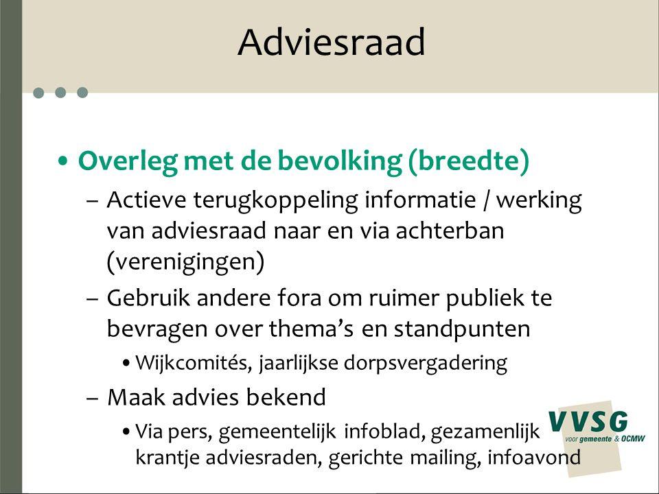 Adviesraad Overleg met de bevolking (breedte) –Actieve terugkoppeling informatie / werking van adviesraad naar en via achterban (verenigingen) –Gebrui