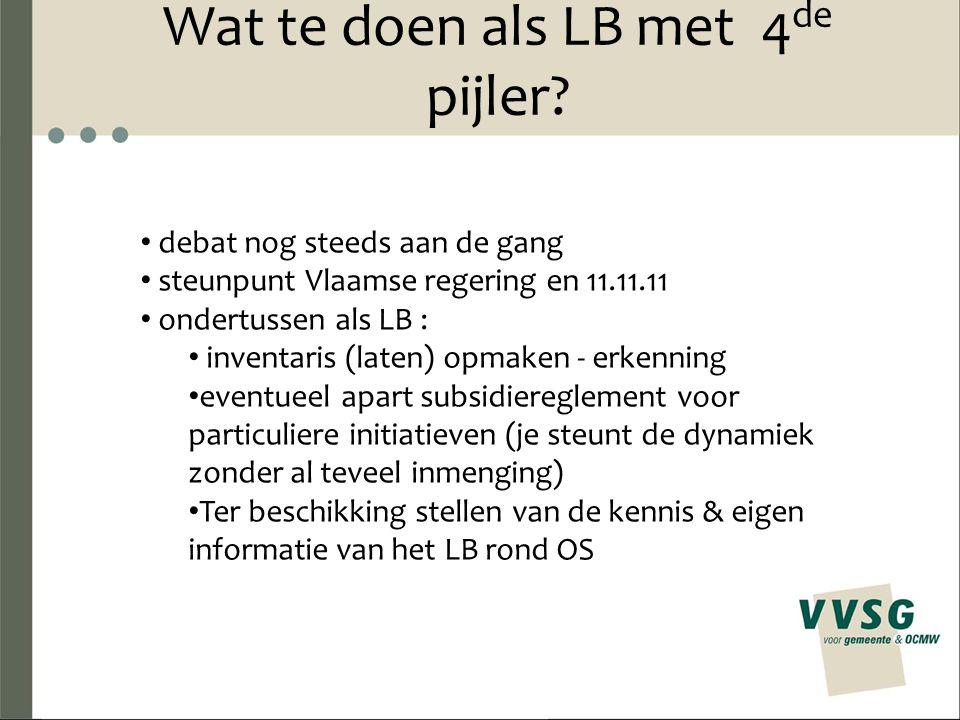Wat te doen als LB met 4 de pijler? debat nog steeds aan de gang steunpunt Vlaamse regering en 11.11.11 ondertussen als LB : inventaris (laten) opmake