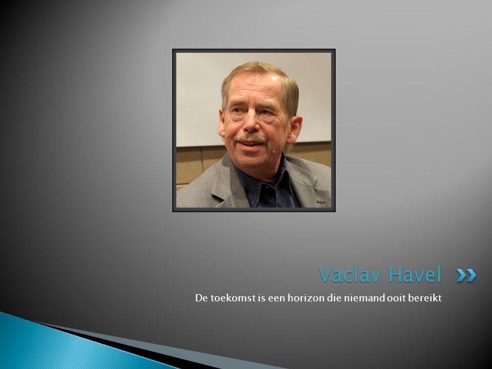 De toekomst is een horizon die niemand ooit bereikt Vaclav Havel