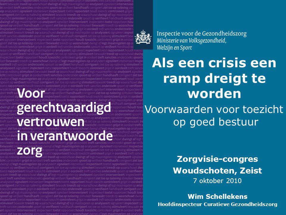 Als een crisis een ramp dreigt te worden Zorgvisie-congres Woudschoten, Zeist 7 oktober 2010 Wim Schellekens Hoofdinspecteur Curatieve Gezondheidszorg