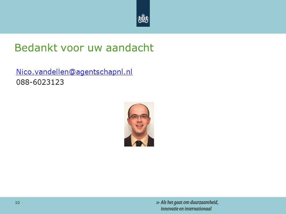 10 Bedankt voor uw aandacht Nico.vandellen@agentschapnl.nl 088-6023123