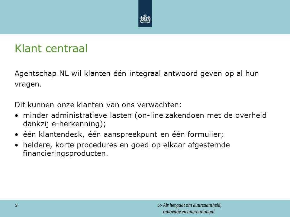 3 Klant centraal Agentschap NL wil klanten één integraal antwoord geven op al hun vragen.