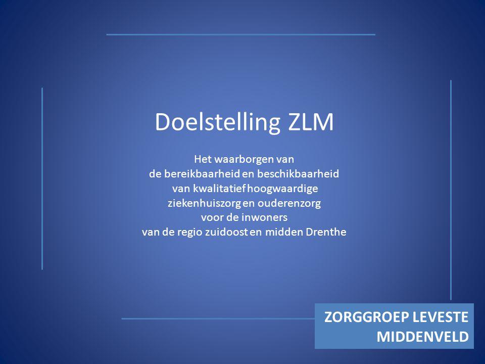 Doelstelling ZLM Het waarborgen van de bereikbaarheid en beschikbaarheid van kwalitatief hoogwaardige ziekenhuiszorg en ouderenzorg voor de inwoners van de regio zuidoost en midden Drenthe ZORGGROEP LEVESTE MIDDENVELD