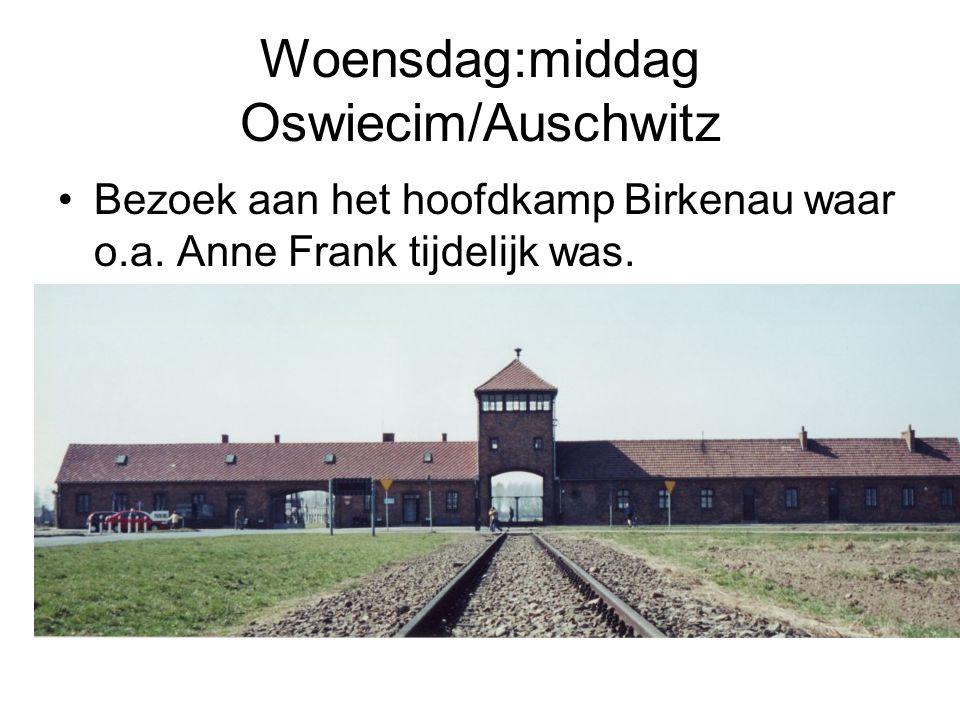 Woensdag:middag Oswiecim/Auschwitz Bezoek aan het hoofdkamp Birkenau waar o.a. Anne Frank tijdelijk was.