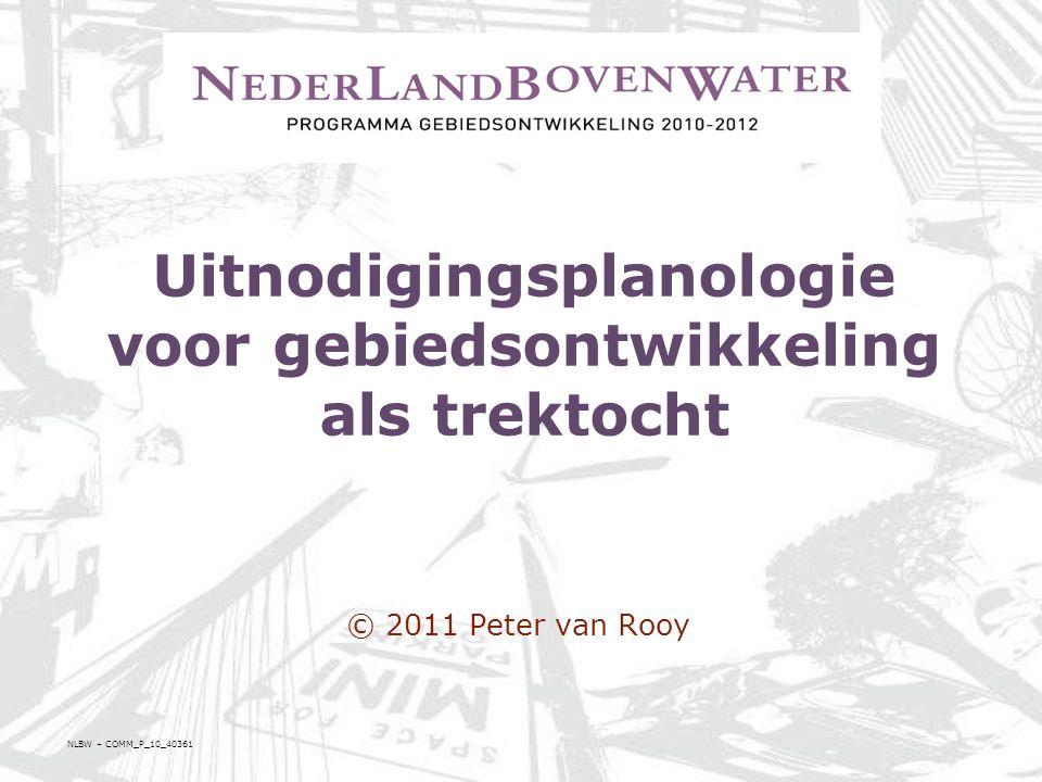 Uitnodigingsplanologie voor gebiedsontwikkeling als trektocht © 2011 Peter van Rooy NLBW – COMM_P_10_40361