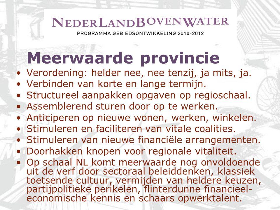 Meerwaarde provincie Verordening: helder nee, nee tenzij, ja mits, ja. Verbinden van korte en lange termijn. Structureel aanpakken opgaven op regiosch
