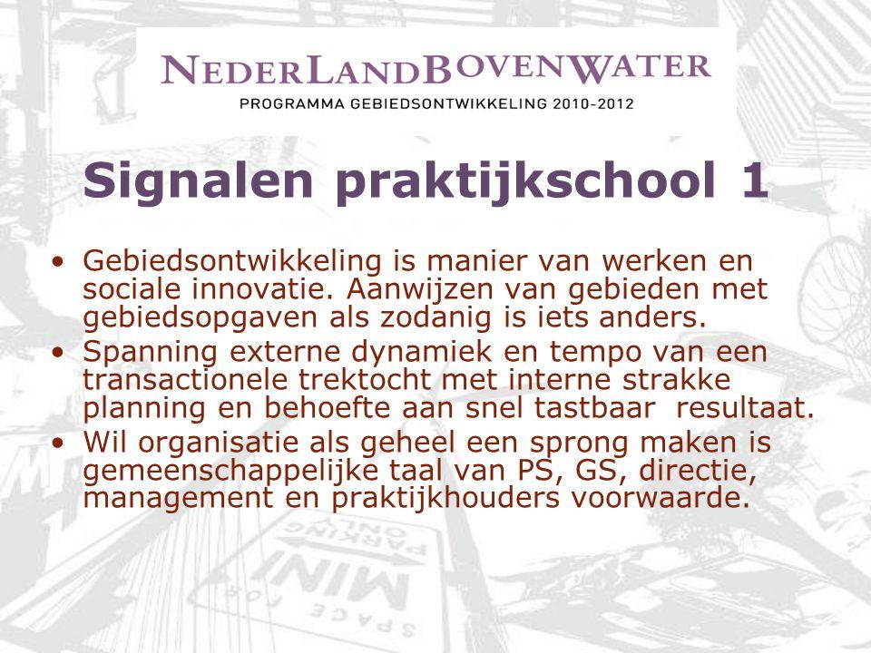 Signalen praktijkschool 1 Gebiedsontwikkeling is manier van werken en sociale innovatie. Aanwijzen van gebieden met gebiedsopgaven als zodanig is iets