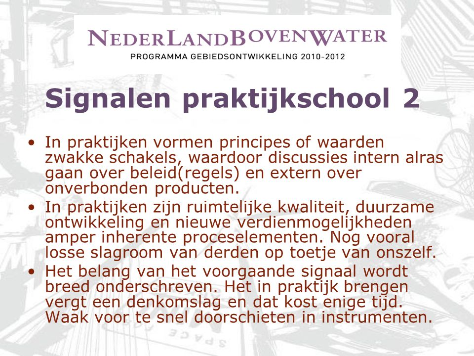 Signalen praktijkschool 2 In praktijken vormen principes of waarden zwakke schakels, waardoor discussies intern alras gaan over beleid(regels) en exte