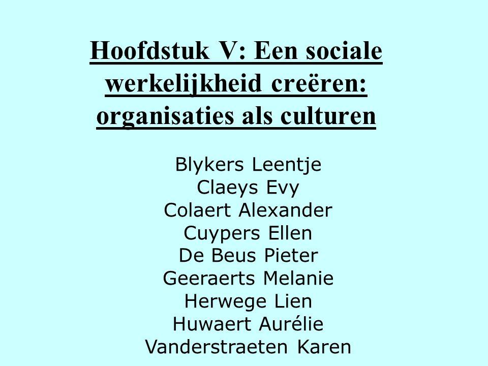 Hoofdstuk V: Een sociale werkelijkheid creëren: organisaties als culturen Blykers Leentje Claeys Evy Colaert Alexander Cuypers Ellen De Beus Pieter Ge