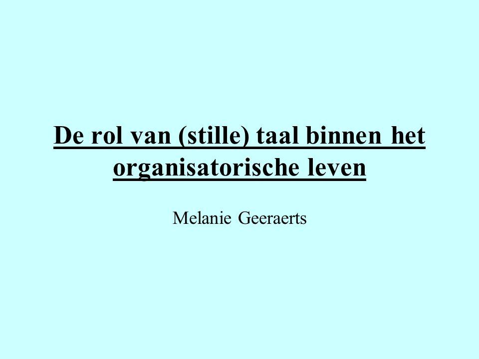 De rol van (stille) taal binnen het organisatorische leven Melanie Geeraerts