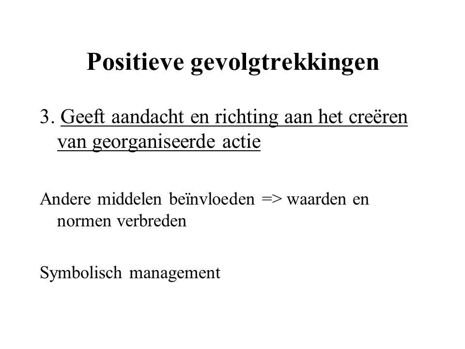 Positieve gevolgtrekkingen 3. Geeft aandacht en richting aan het creëren van georganiseerde actie Andere middelen beïnvloeden => waarden en normen ver