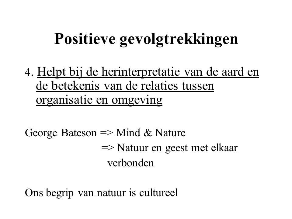 Positieve gevolgtrekkingen 4. Helpt bij de herinterpretatie van de aard en de betekenis van de relaties tussen organisatie en omgeving George Bateson