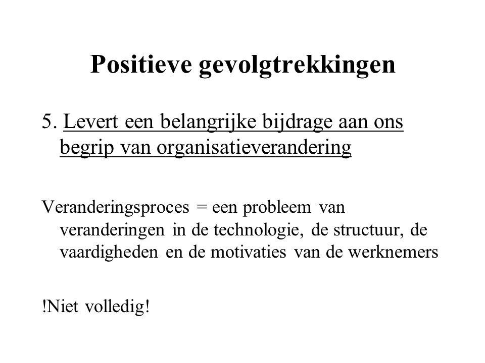 Positieve gevolgtrekkingen 5. Levert een belangrijke bijdrage aan ons begrip van organisatieverandering Veranderingsproces = een probleem van verander