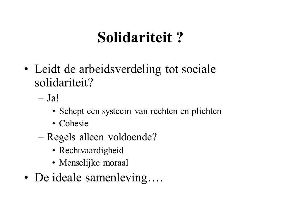 Solidariteit ? Leidt de arbeidsverdeling tot sociale solidariteit? –Ja! Schept een systeem van rechten en plichten Cohesie –Regels alleen voldoende? R