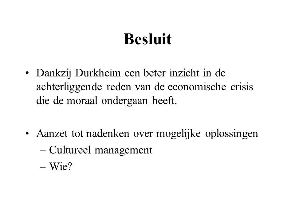Besluit Dankzij Durkheim een beter inzicht in de achterliggende reden van de economische crisis die de moraal ondergaan heeft. Aanzet tot nadenken ove
