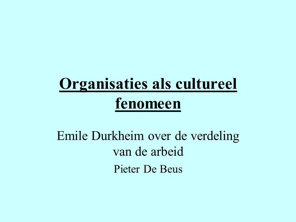 Organisaties als cultureel fenomeen Emile Durkheim over de verdeling van de arbeid Pieter De Beus