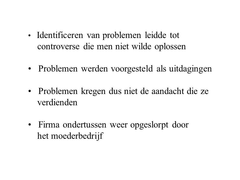 Identificeren van problemen leidde tot controverse die men niet wilde oplossen Problemen werden voorgesteld als uitdagingen Problemen kregen dus niet