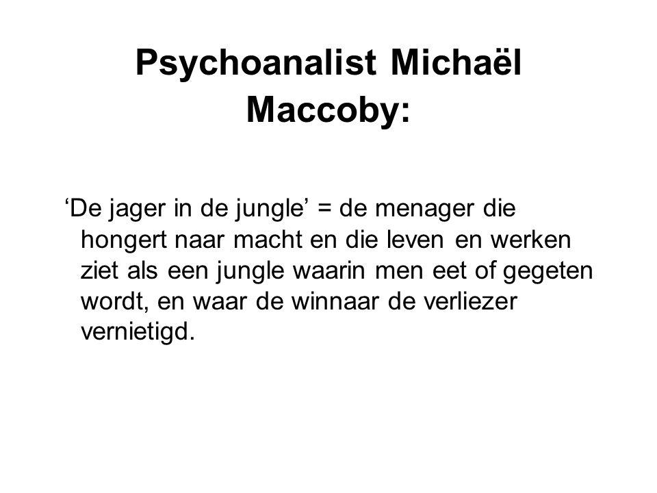 Psychoanalist Michaël Maccoby: 'De jager in de jungle' = de menager die hongert naar macht en die leven en werken ziet als een jungle waarin men eet o