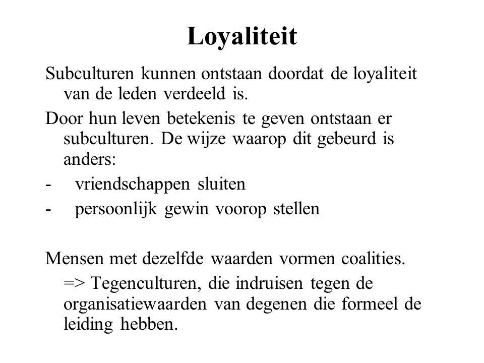 Loyaliteit Subculturen kunnen ontstaan doordat de loyaliteit van de leden verdeeld is. Door hun leven betekenis te geven ontstaan er subculturen. De w