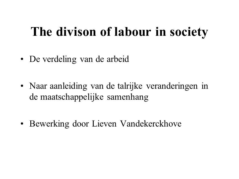 The divison of labour in society De verdeling van de arbeid Naar aanleiding van de talrijke veranderingen in de maatschappelijke samenhang Bewerking d