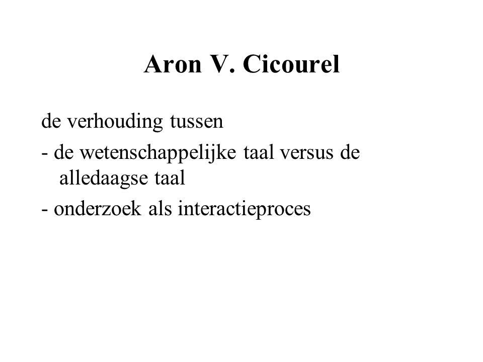 Aron V. Cicourel de verhouding tussen - de wetenschappelijke taal versus de alledaagse taal - onderzoek als interactieproces