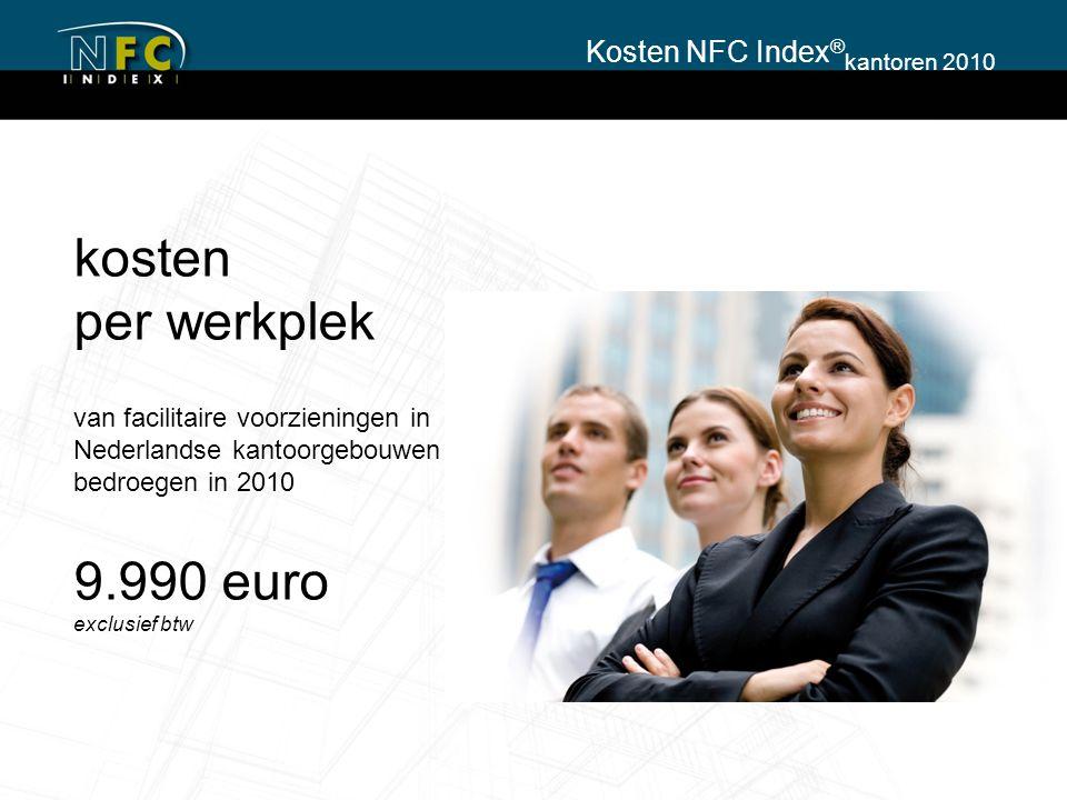 kosten per werkplek van facilitaire voorzieningen in Nederlandse kantoorgebouwen bedroegen in 2010 9.990 euro exclusief btw Kosten NFC Index ® kantore