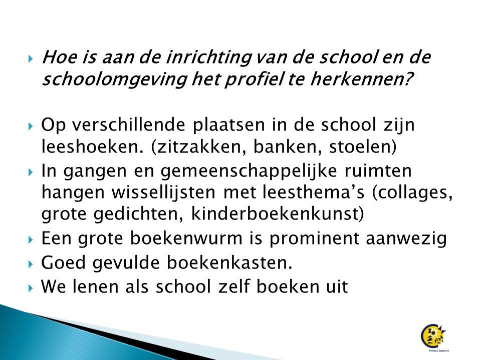  Hoe is aan de inrichting van de school en de schoolomgeving het profiel te herkennen?  Op verschillende plaatsen in de school zijn leeshoeken. (zit
