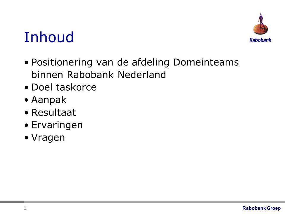 Rabobank Groep 2 Inhoud Positionering van de afdeling Domeinteams binnen Rabobank Nederland Doel taskorce Aanpak Resultaat Ervaringen Vragen
