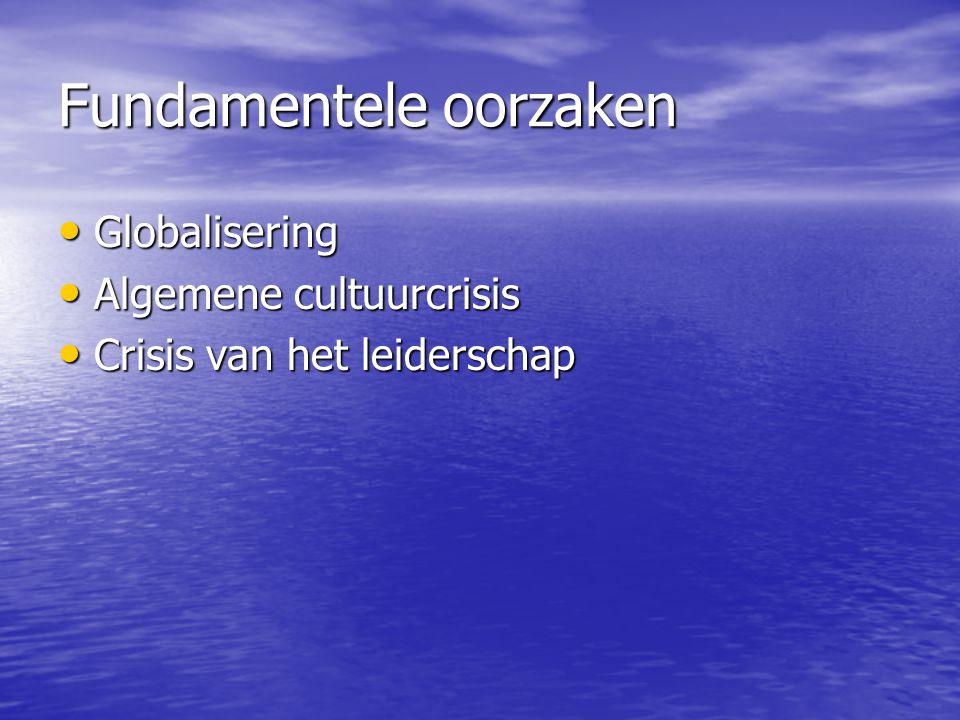 Fundamentele oorzaken Globalisering Globalisering Algemene cultuurcrisis Algemene cultuurcrisis Crisis van het leiderschap Crisis van het leiderschap