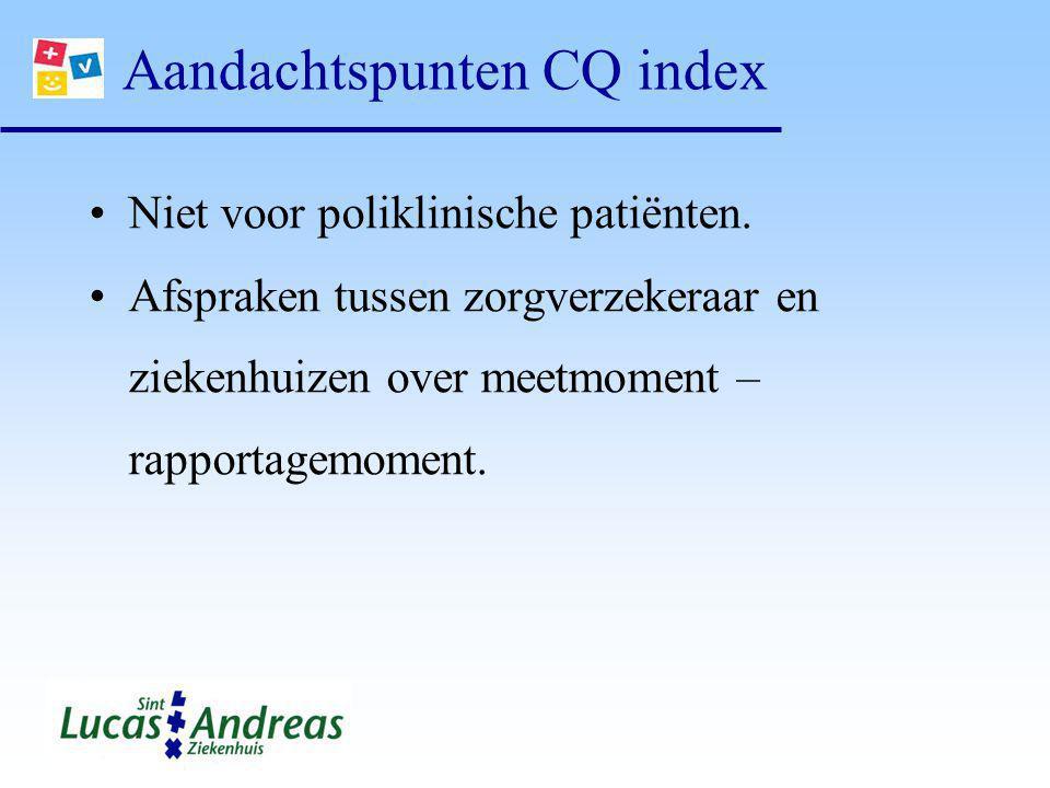 Aandachtspunten CQ index Niet voor poliklinische patiënten. Afspraken tussen zorgverzekeraar en ziekenhuizen over meetmoment – rapportagemoment.