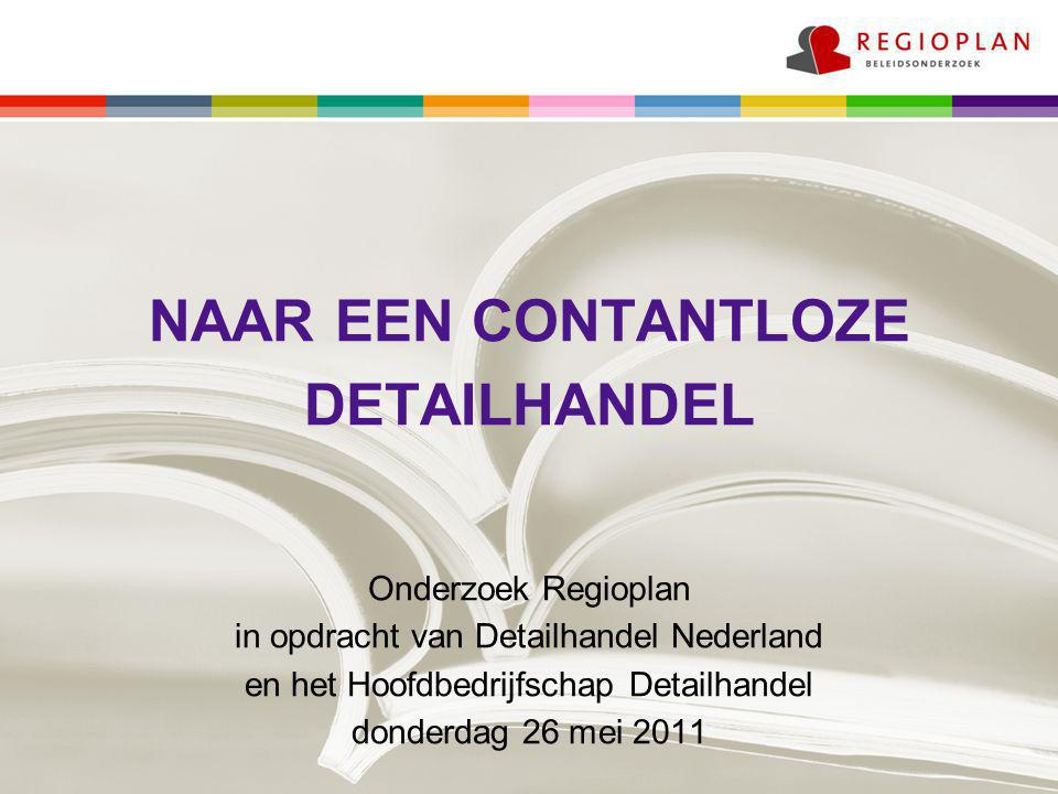 NAAR EEN CONTANTLOZE DETAILHANDEL Onderzoek Regioplan in opdracht van Detailhandel Nederland en het Hoofdbedrijfschap Detailhandel donderdag 26 mei 2011