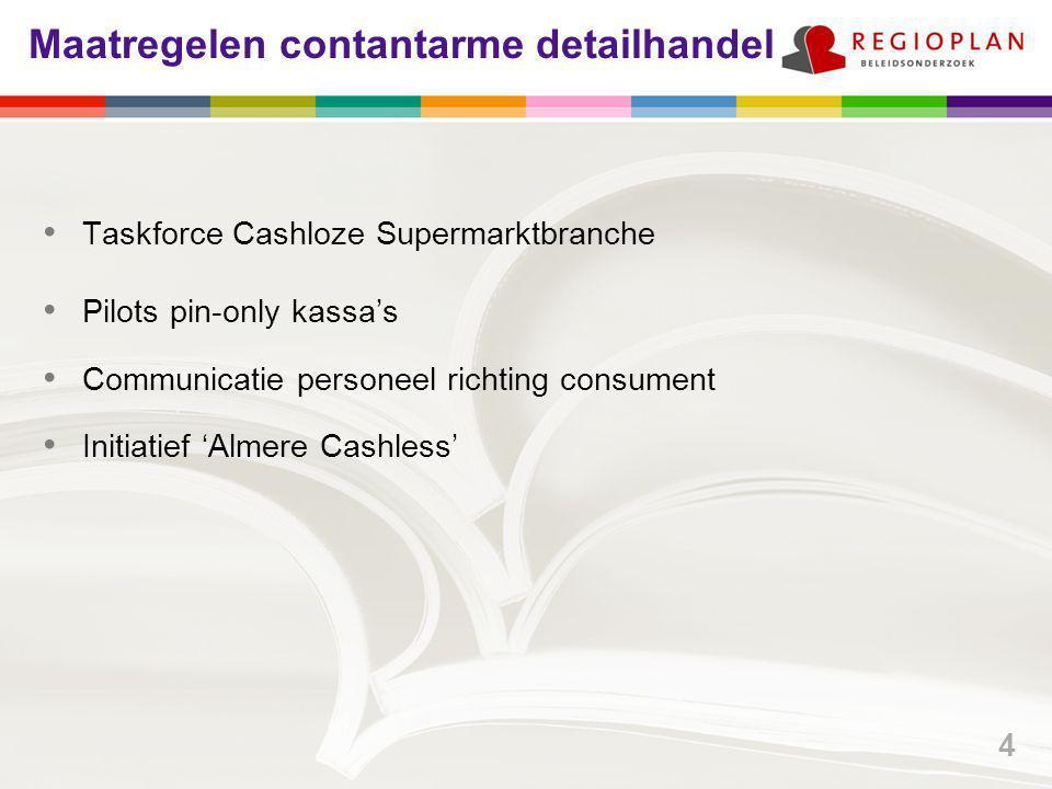 Maatregelen contantarme detailhandel Taskforce Cashloze Supermarktbranche Pilots pin-only kassa's Communicatie personeel richting consument Initiatief 'Almere Cashless' 4