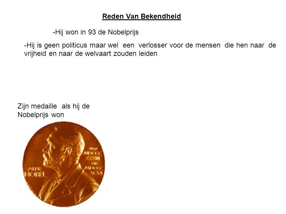 Reden Van Bekendheid -Hij won in 93 de Nobelprijs -Hij is geen politicus maar wel een verlosser voor de mensen die hen naar de vrijheid en naar de welvaart zouden leiden Zijn medaille als hij de Nobelprijs won