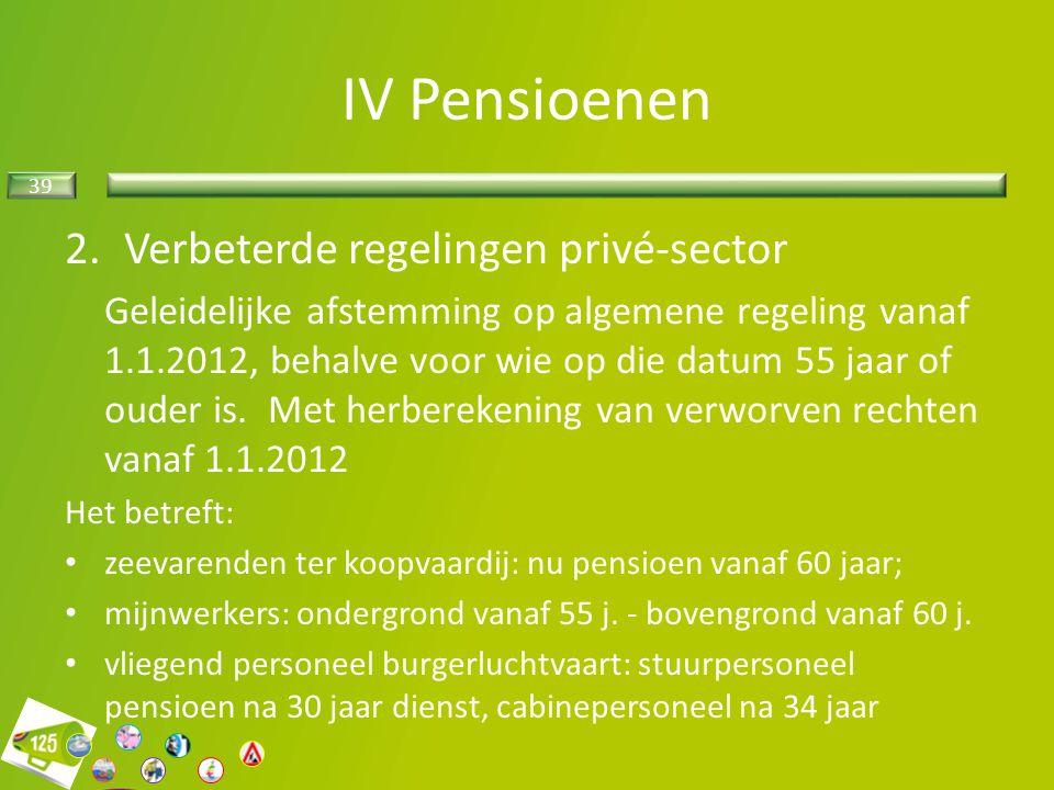 39 2.Verbeterde regelingen privé-sector Geleidelijke afstemming op algemene regeling vanaf 1.1.2012, behalve voor wie op die datum 55 jaar of ouder is