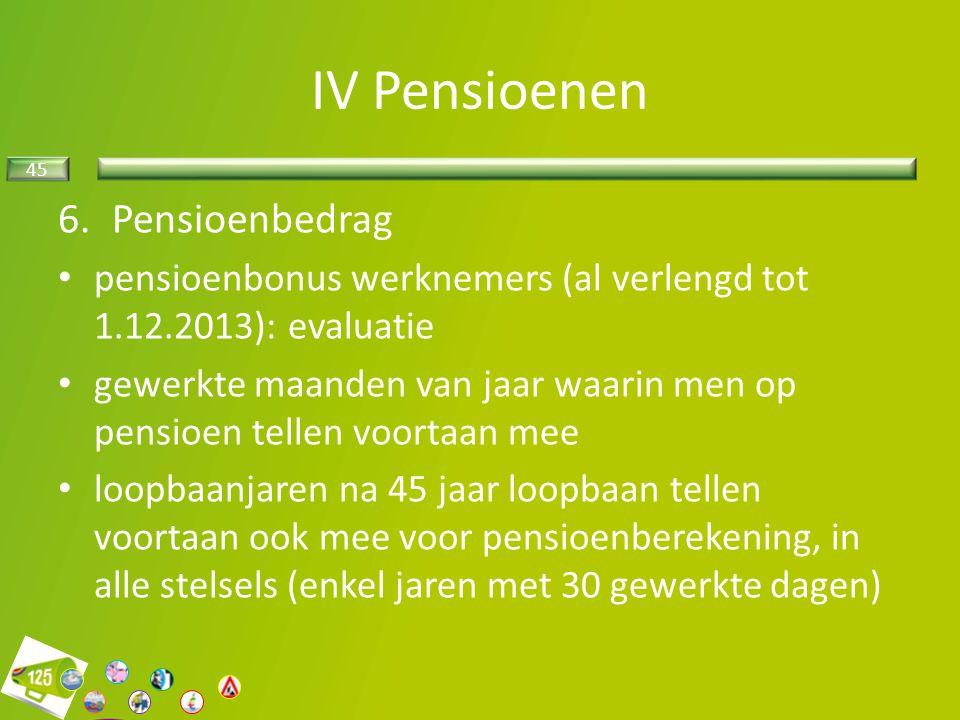 45 6.Pensioenbedrag pensioenbonus werknemers (al verlengd tot 1.12.2013): evaluatie gewerkte maanden van jaar waarin men op pensioen tellen voortaan m