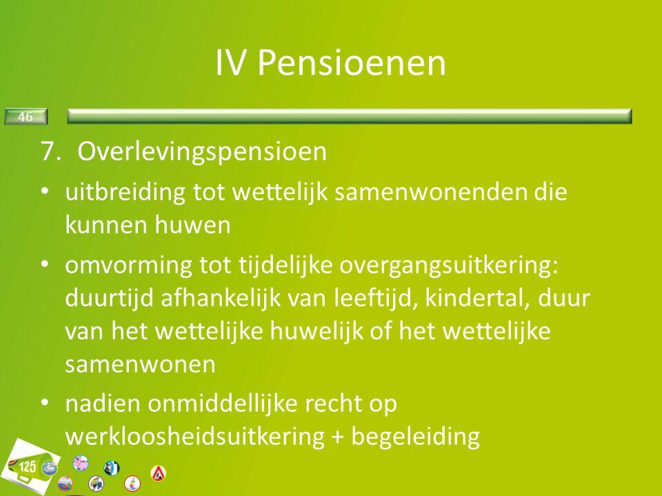 46 7.Overlevingspensioen uitbreiding tot wettelijk samenwonenden die kunnen huwen omvorming tot tijdelijke overgangsuitkering: duurtijd afhankelijk va