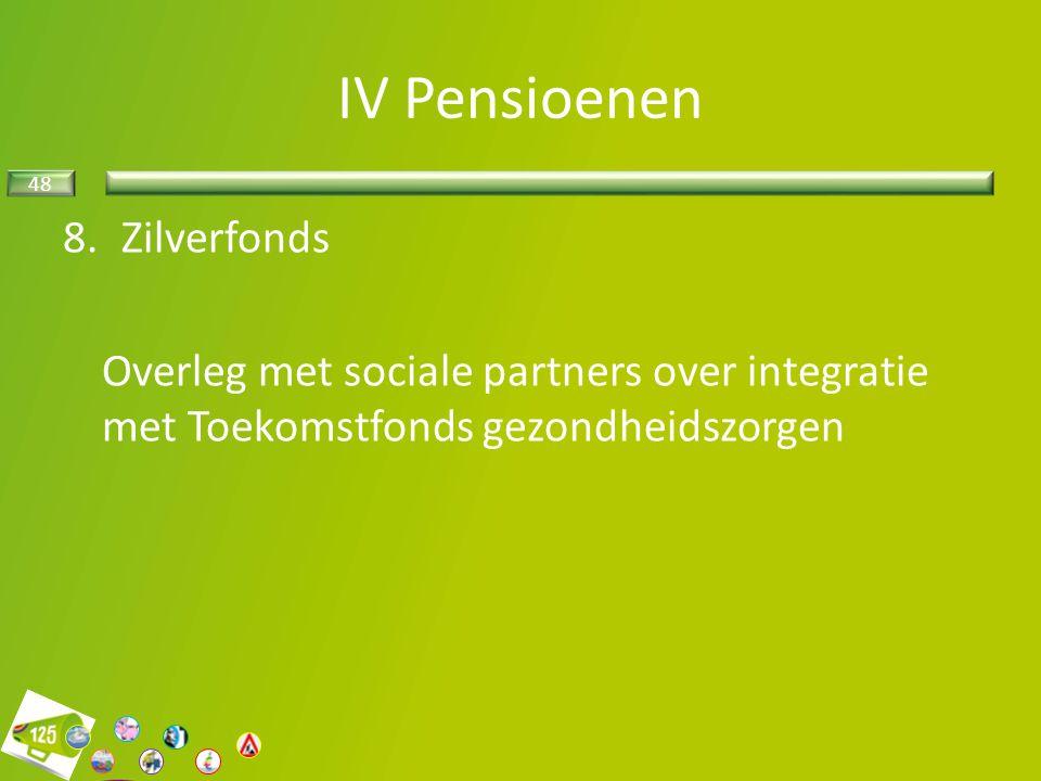 48 8.Zilverfonds Overleg met sociale partners over integratie met Toekomstfonds gezondheidszorgen IV Pensioenen