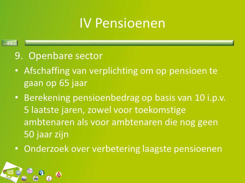 49 9.Openbare sector Afschaffing van verplichting om op pensioen te gaan op 65 jaar Berekening pensioenbedrag op basis van 10 i.p.v. 5 laatste jaren,