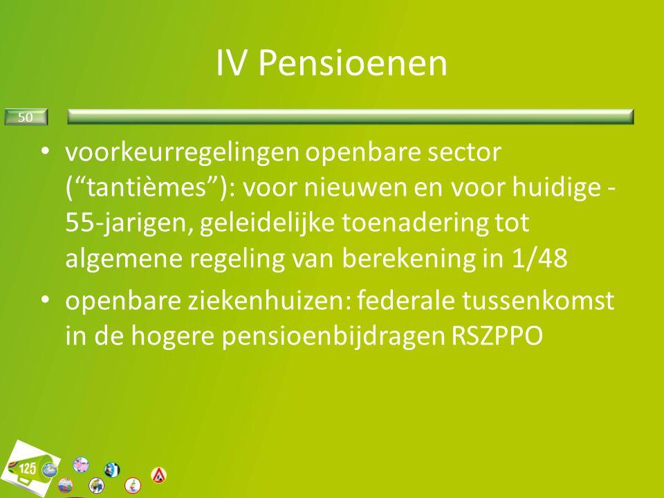 """50 IV Pensioenen voorkeurregelingen openbare sector (""""tantièmes""""): voor nieuwen en voor huidige - 55-jarigen, geleidelijke toenadering tot algemene re"""