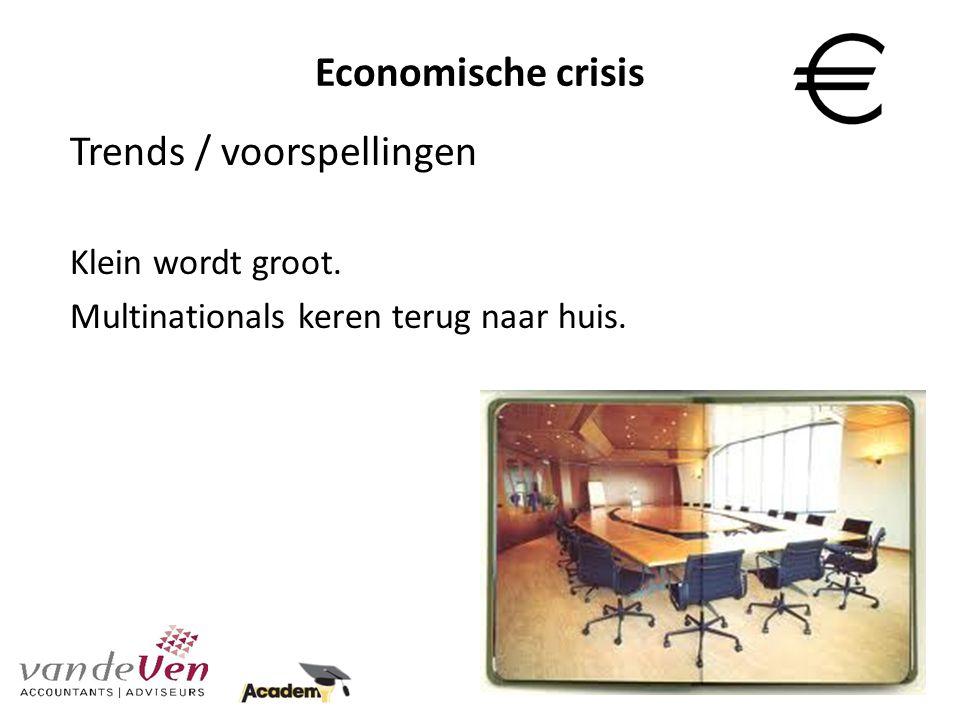 Economische crisis Trends / voorspellingen Klein wordt groot. Multinationals keren terug naar huis.
