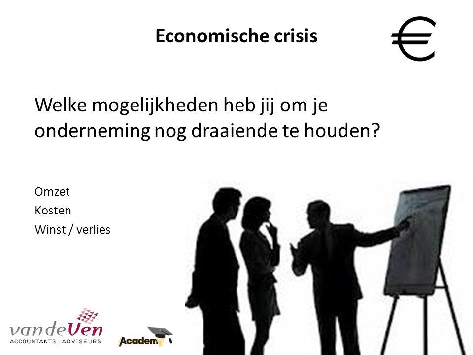 Economische crisis Welke mogelijkheden heb jij om je onderneming nog draaiende te houden.