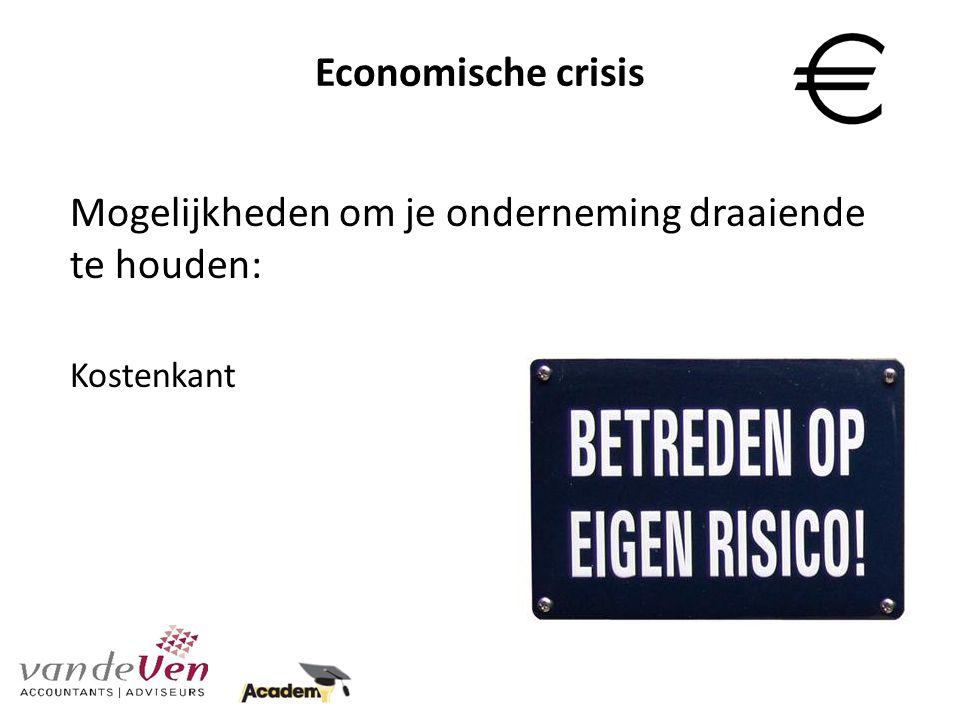 Economische crisis Mogelijkheden om je onderneming draaiende te houden: Kostenkant