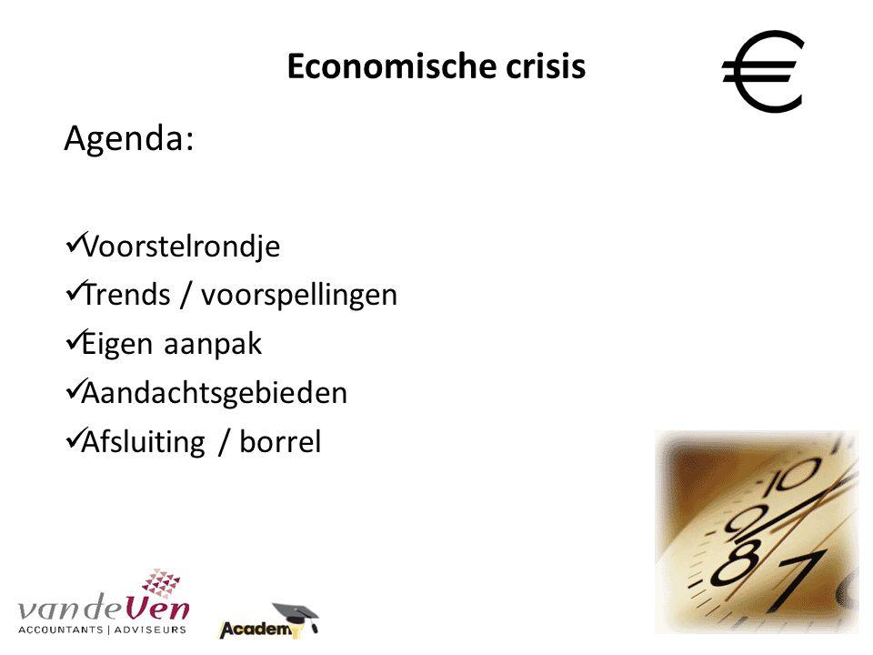 Agenda: Voorstelrondje Trends / voorspellingen Eigen aanpak Aandachtsgebieden Afsluiting / borrel Economische crisis