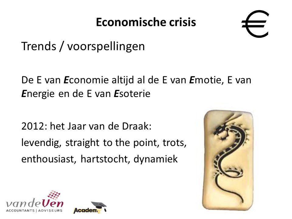 Economische crisis Trends / voorspellingen De E van Economie altijd al de E van Emotie, E van Energie en de E van Esoterie 2012: het Jaar van de Draak: levendig, straight to the point, trots, enthousiast, hartstocht, dynamiek