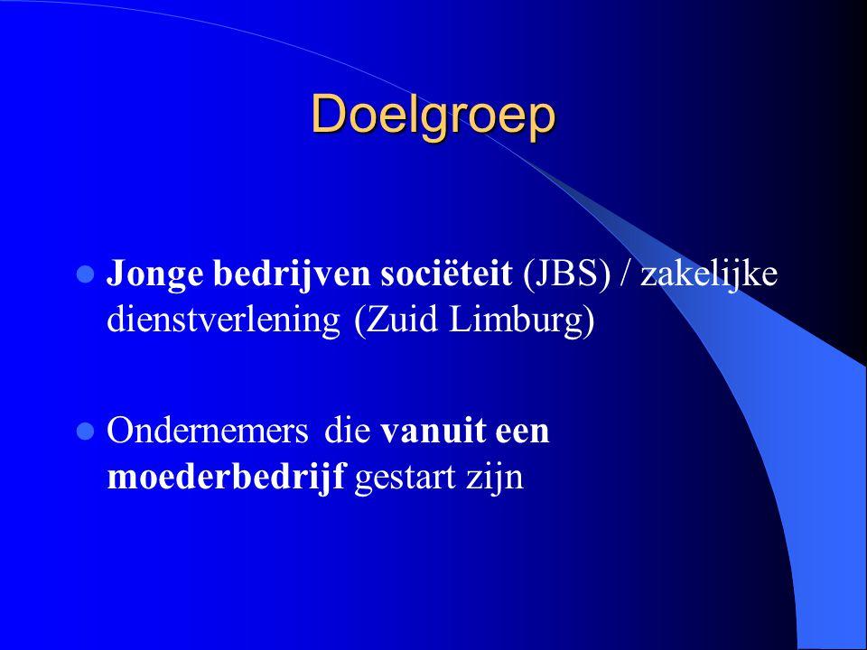 Doelgroep Jonge bedrijven sociëteit (JBS) / zakelijke dienstverlening (Zuid Limburg) Ondernemers die vanuit een moederbedrijf gestart zijn