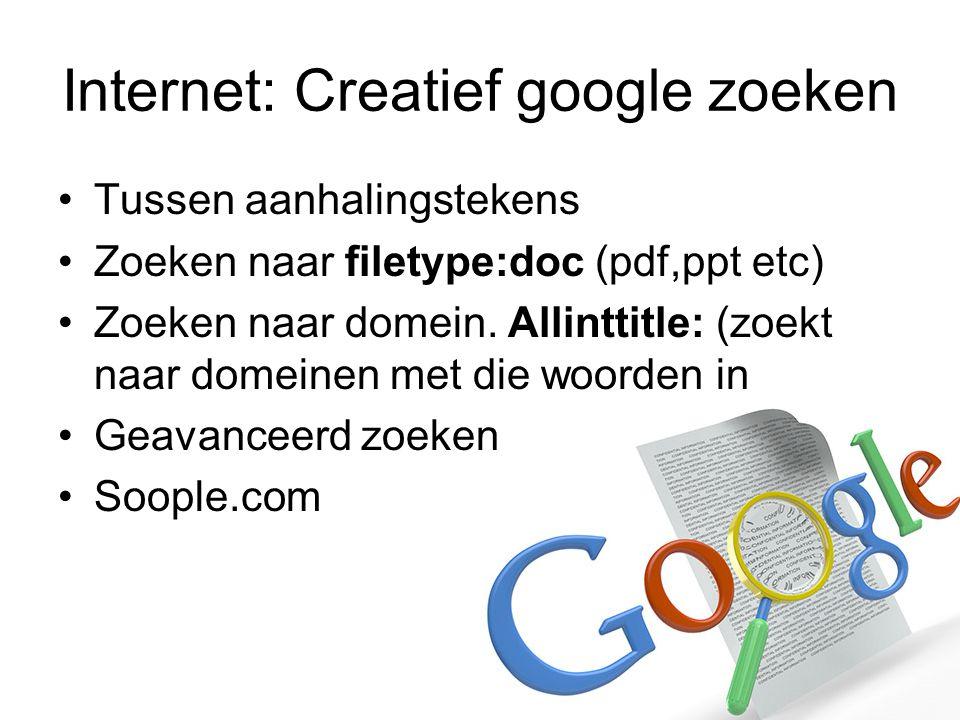 Internet: Creatief google zoeken Tussen aanhalingstekens Zoeken naar filetype:doc (pdf,ppt etc) Zoeken naar domein.