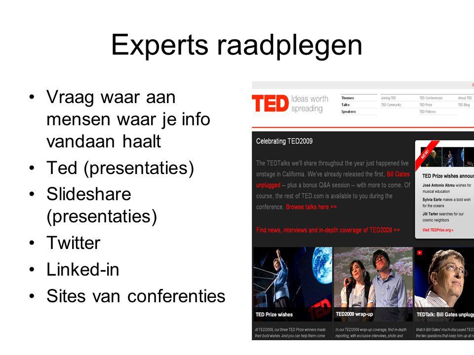 Experts raadplegen Vraag waar aan mensen waar je info vandaan haalt Ted (presentaties) Slideshare (presentaties) Twitter Linked-in Sites van conferenties