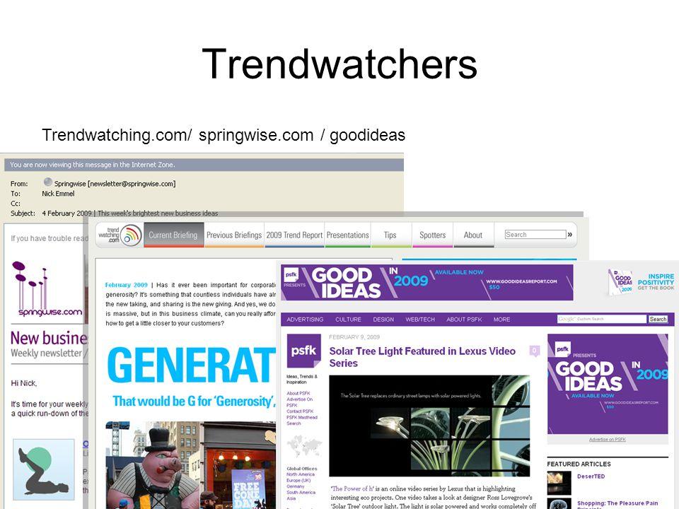 Trendwatchers Trendwatching.com/ springwise.com / goodideas