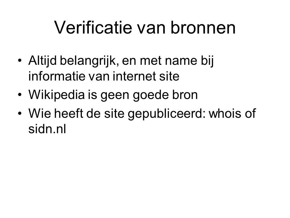 Verificatie van bronnen Altijd belangrijk, en met name bij informatie van internet site Wikipedia is geen goede bron Wie heeft de site gepubliceerd: whois of sidn.nl