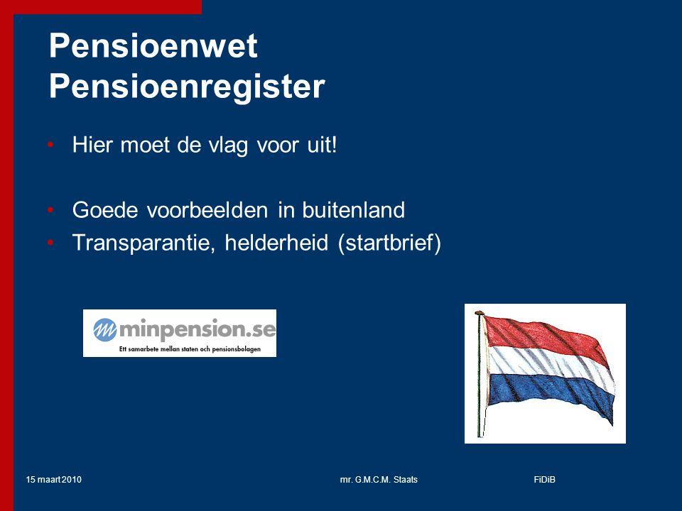 15 maart 2010mr.G.M.C.M. StaatsFiDiB Pensioenwet Pensioenregister Hier moet de vlag voor uit.
